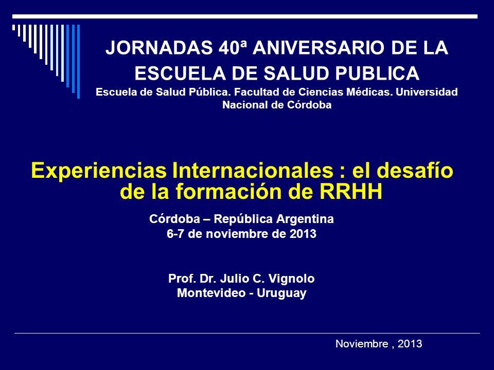 JORNADAS 40ª ANIVERSARIO DE LA ESCUELA DE SALUD PUBLICA Escuela de Salud Pública. Facultad de Ciencias Médicas. Universidad Nacional de Córdoba Experi