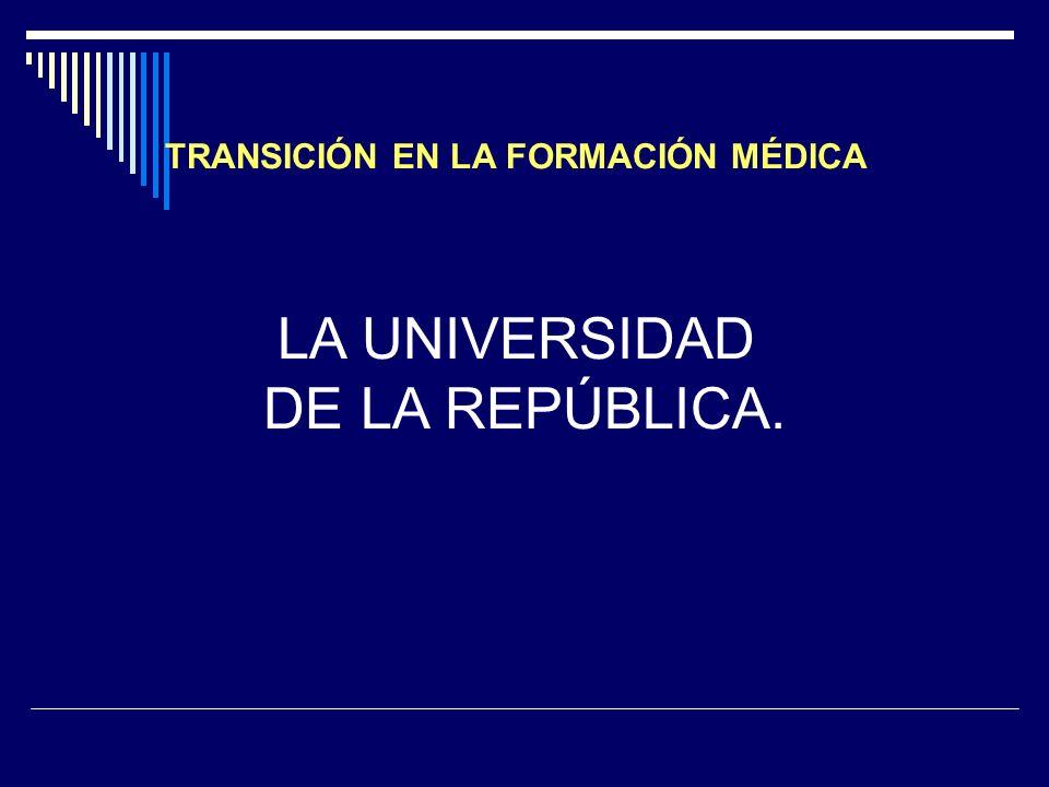 TRANSICIÓN EN LA FORMACIÓN MÉDICA LA UNIVERSIDAD DE LA REPÚBLICA.