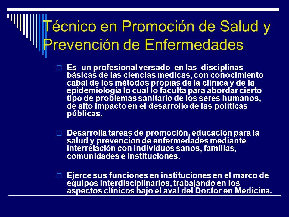 Técnico en Promoción de Salud y Prevención de Enfermedades Es un profesional versado en las disciplinas básicas de las ciencias medicas, con conocimie