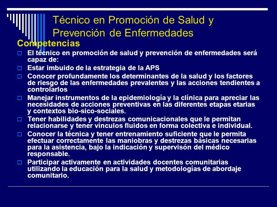 Técnico en Promoción de Salud y Prevención de Enfermedades Competencias El técnico en promoción de salud y prevención de enfermedades será capaz de: E