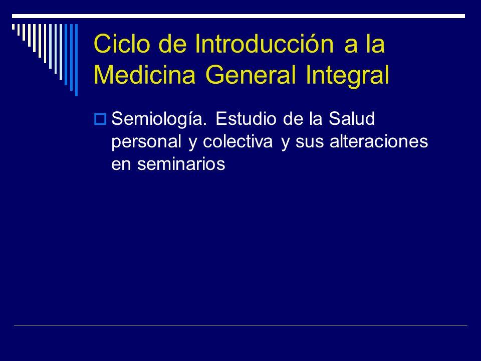 Ciclo de Introducción a la Medicina General Integral Semiología. Estudio de la Salud personal y colectiva y sus alteraciones en seminarios