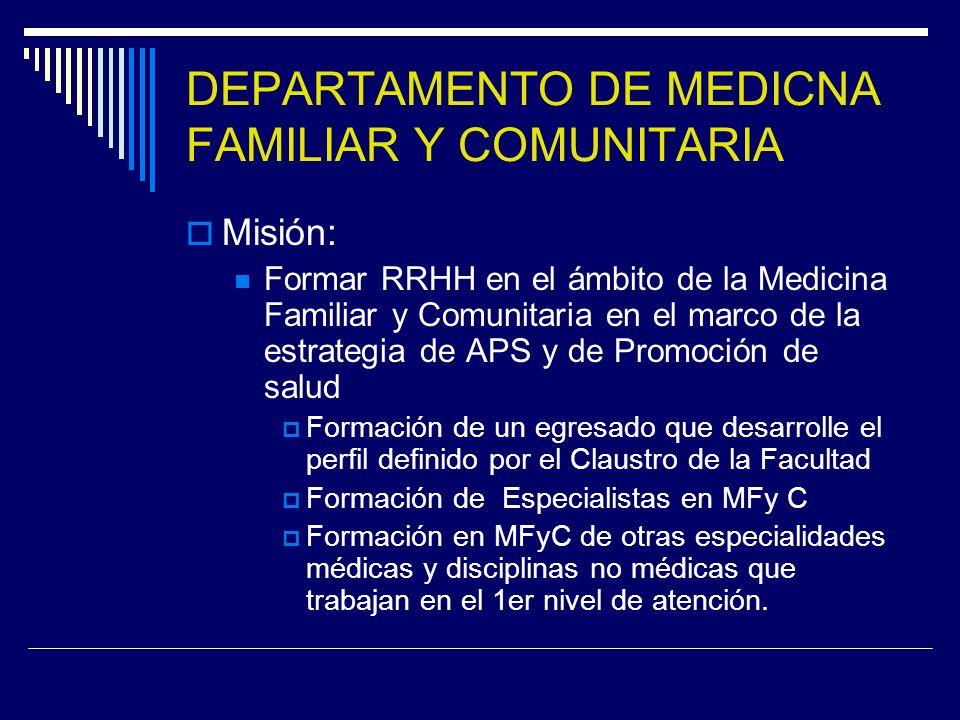 DEPARTAMENTO DE MEDICNA FAMILIAR Y COMUNITARIA Misión: Formar RRHH en el ámbito de la Medicina Familiar y Comunitaria en el marco de la estrategia de