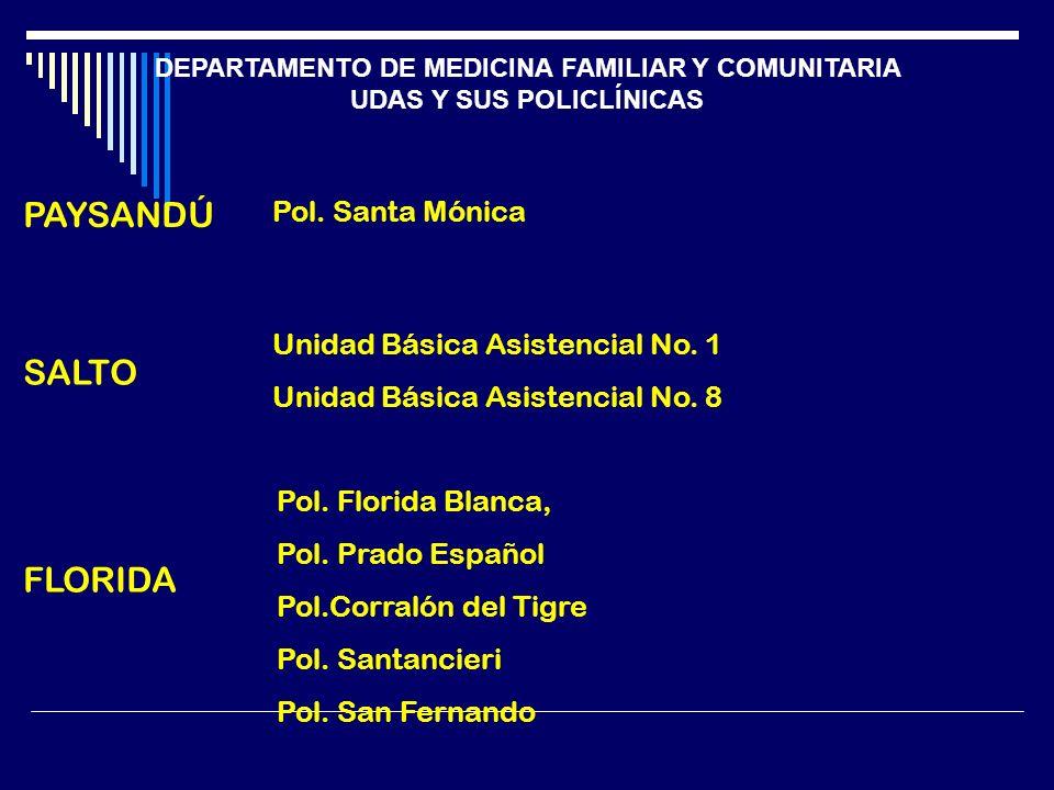 DEPARTAMENTO DE MEDICINA FAMILIAR Y COMUNITARIA UDAS Y SUS POLICLÍNICAS PAYSANDÚ Pol. Santa Mónica SALTO Unidad Básica Asistencial No. 1 Unidad Básica