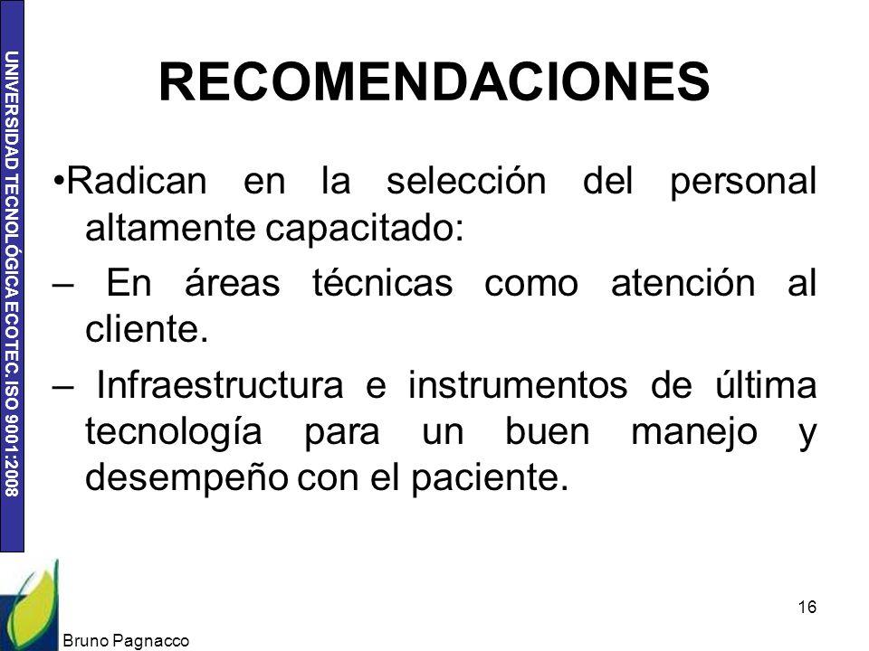 UNIVERSIDAD TECNOLÓGICA ECOTEC. ISO 9001:2008 RECOMENDACIONES Radican en la selección del personal altamente capacitado: – En áreas técnicas como aten