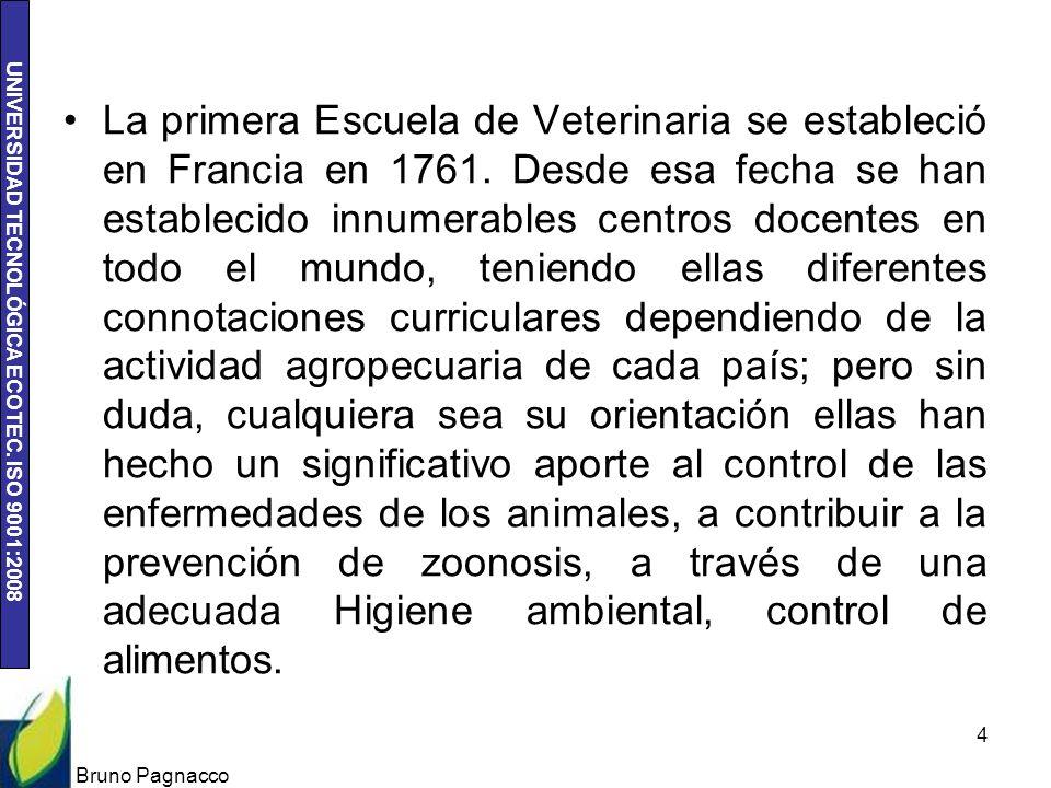 UNIVERSIDAD TECNOLÓGICA ECOTEC. ISO 9001:2008 La primera Escuela de Veterinaria se estableció en Francia en 1761. Desde esa fecha se han establecido i
