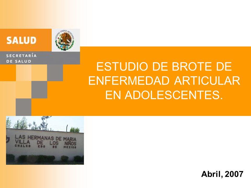 ESTUDIO DE BROTE DE ENFERMEDAD ARTICULAR EN ADOLESCENTES. Abril, 2007
