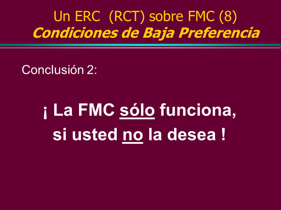 Un ERC (RCT) sobre FMC (7) Condiciones de Baja Preferencia l La calidad de la asistencia prestada aumentó sustancialmente en el Grupo Experimental. l