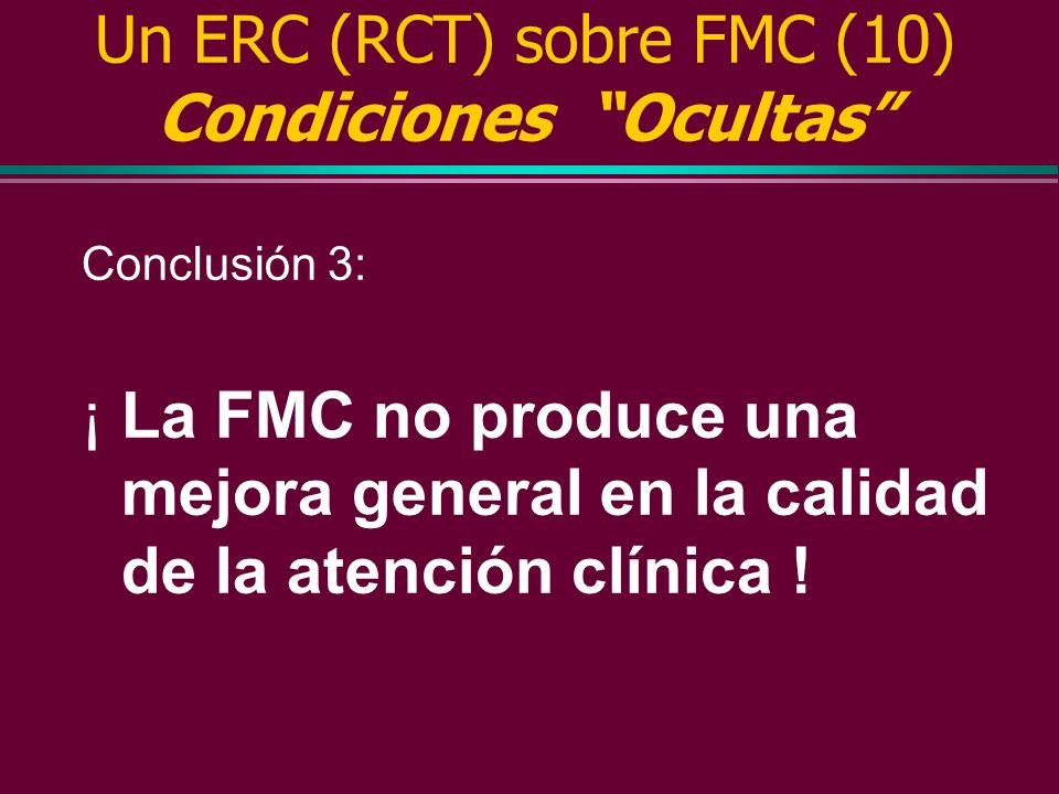 Un ERC (RCT) sobre FMC (9) Condiciones Ocultas l La calidad de la asistencia se deterioró ligeramente en ambos grupos, experimental y control.