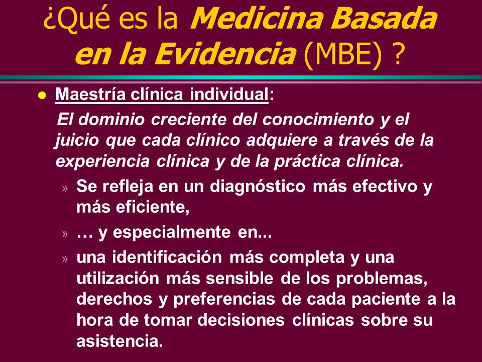¿Qué es la Medicina Basada en la Evidencia (MBE) ? La práctica de la MBE requiere la integración de l la maestría clínica individual con l la mejor ev