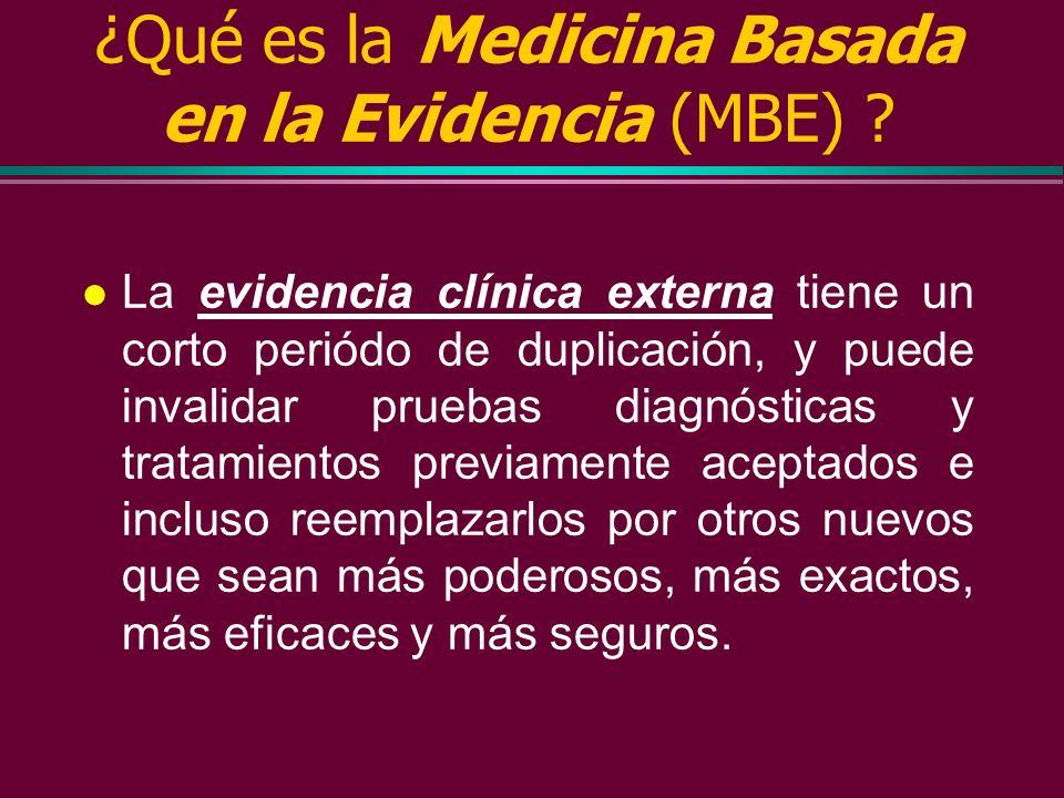¿Qué es la Medicina Basada en la Evidencia (MBE) ? l Mejor evidencia clínica disponible: » investigación clínicamente relevante, a menudo procedente d
