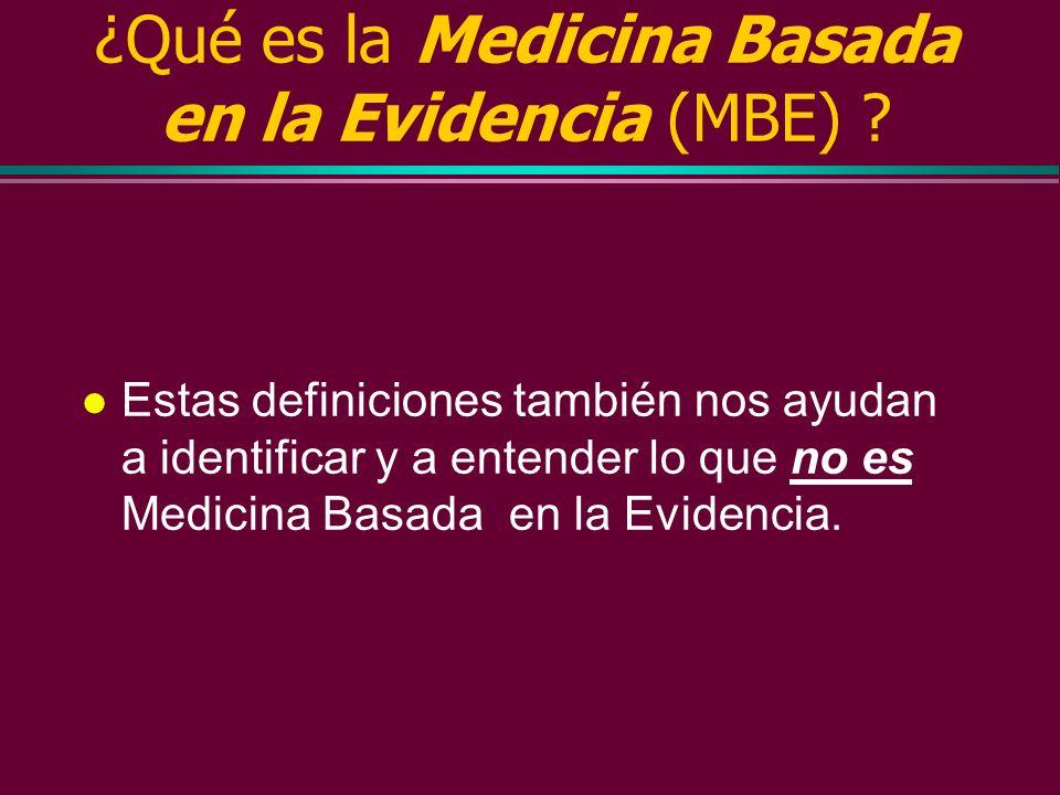 ¿Qué es la Medicina Basada en la Evidencia (MBE) ? l Los buenos médicos utilizan a la vez la maestría clínica y la mejor evidencia externa disponible,