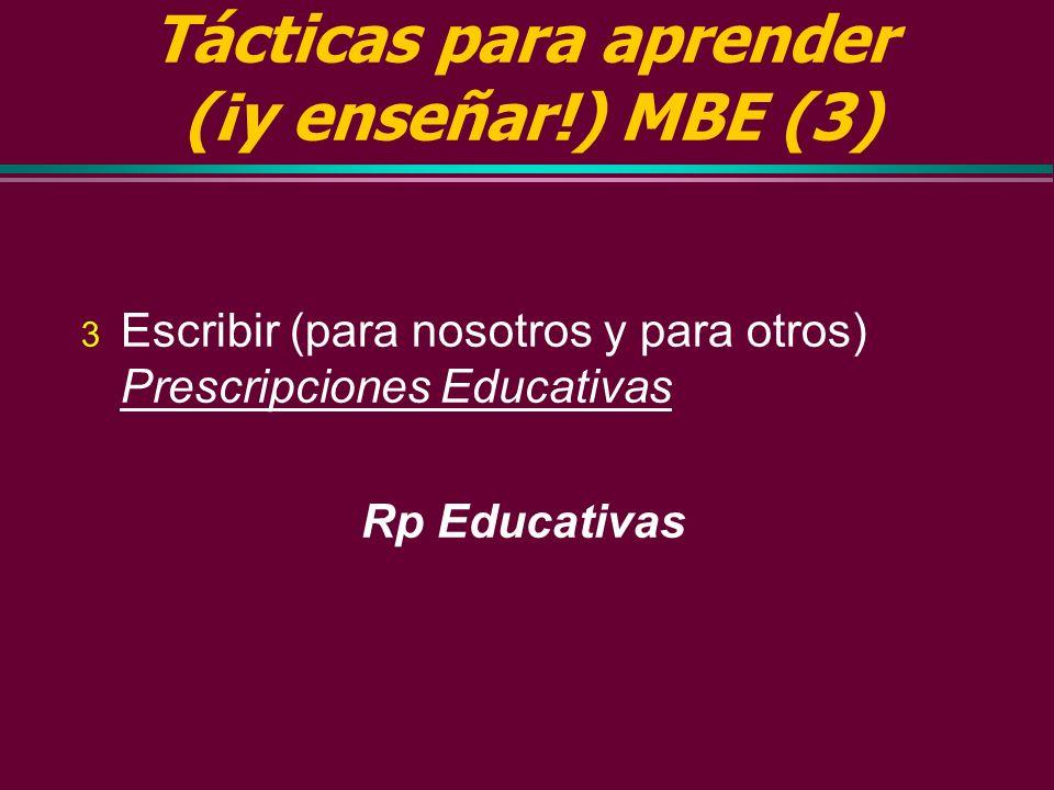 Tácticas para aprender (¡y enseñar!) MBE (2) 2 Realizar una búsqueda de información » tan pronto como necesitemos saber algo » use servicios de inform