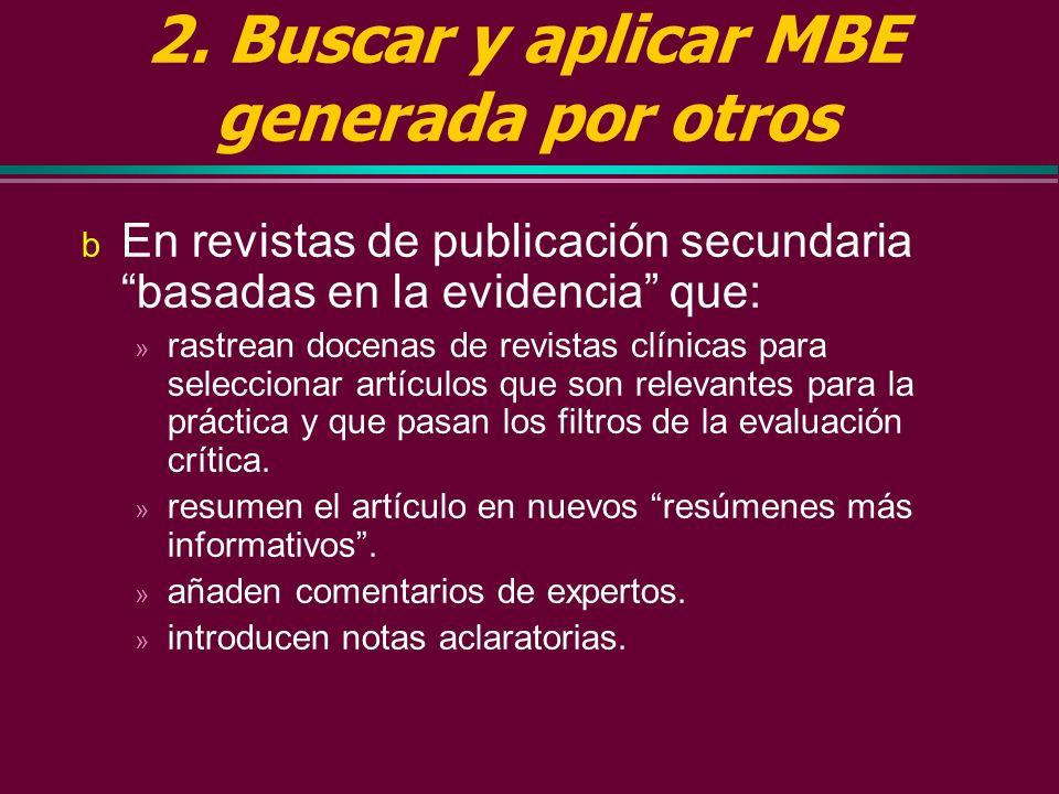 2. Buscar y aplicar MBE generada por otros a Revisiones sistemáticas, actualizadas periódicamente, de los ensayos randomizados sobre los efectos de la