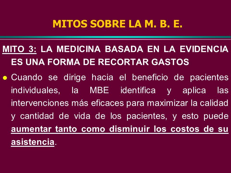 MITO 2: LA MEDICINA BASADA EN LA EVIDENCIA ES UN LIBRO DE RECETAS. l Las evidencias clínicas externas pueden conformar, pero nunca sustituir a la maes