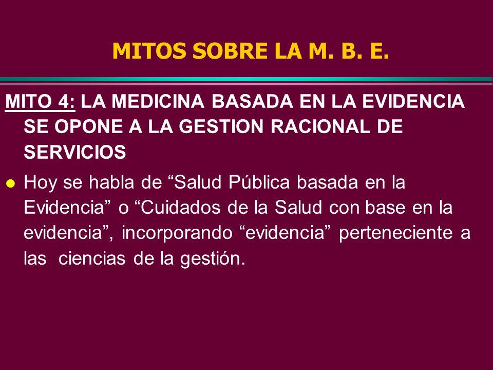 MITO 3: LA MEDICINA BASADA EN LA EVIDENCIA ES UNA FORMA DE RECORTAR GASTOS l Cuando se dirige hacia el beneficio de pacientes individuales, la MBE ide