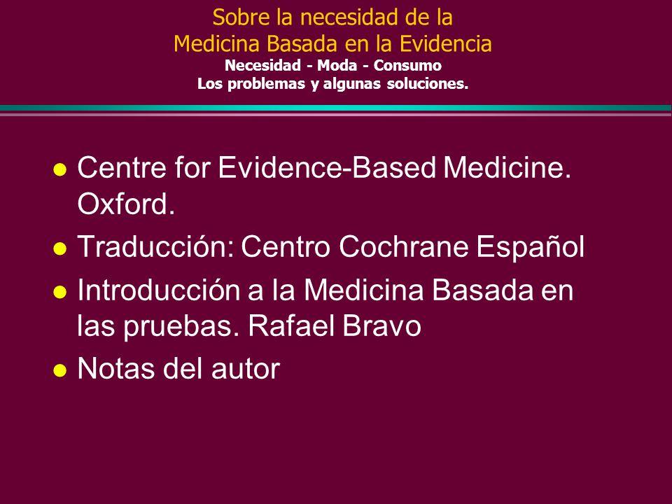¿Donde buscar ayuda? (3) Guías de atención basadas en la evidencia: l WEB médica de Rafa Bravo www.infodoctor.org/rafabravo/ www.infodoctor.org/rafabr