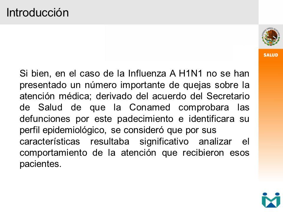Si bien, en el caso de la Influenza A H1N1 no se han presentado un número importante de quejas sobre la atención médica; derivado del acuerdo del Secr