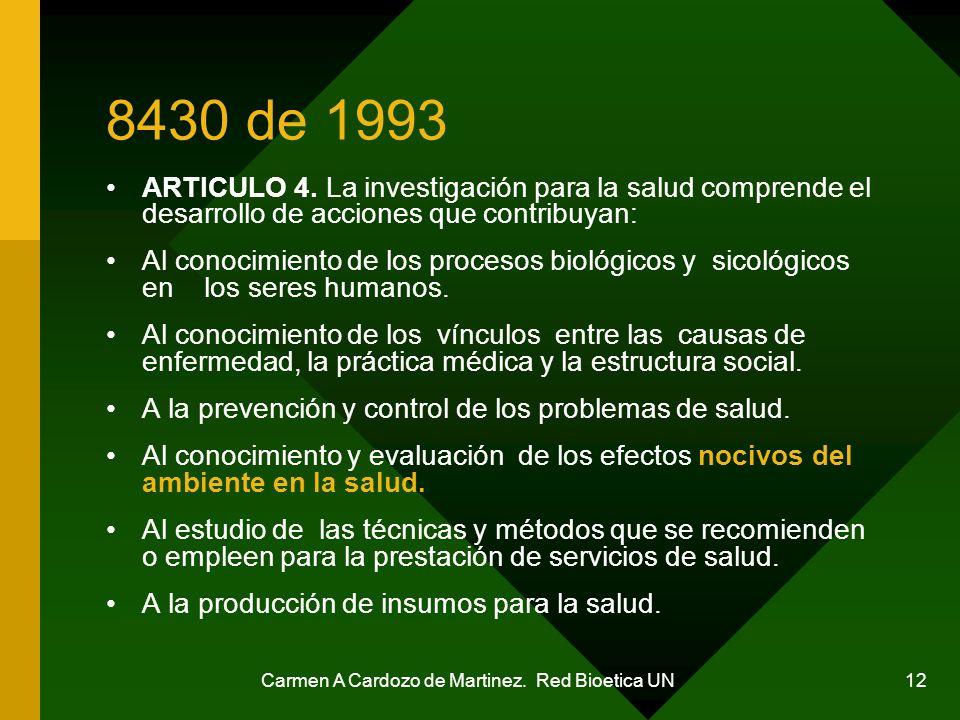 Carmen A Cardozo de Martinez. Red Bioetica UN 12 8430 de 1993 ARTICULO 4. La investigación para la salud comprende el desarrollo de acciones que contr