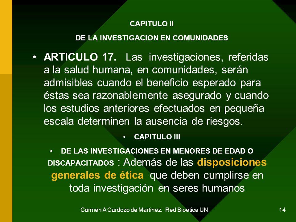 Carmen A Cardozo de Martinez. Red Bioetica UN 14 CAPITULO II DE LA INVESTIGACION EN COMUNIDADES ARTICULO 17. Las investigaciones, referidas a la salud
