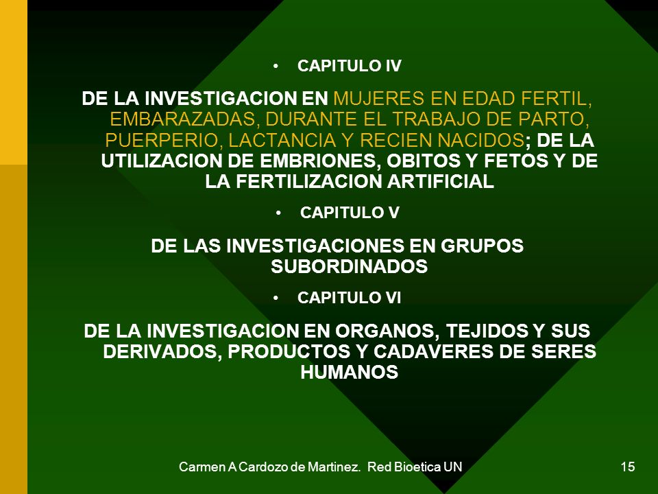 Carmen A Cardozo de Martinez. Red Bioetica UN 15 CAPITULO IV DE LA INVESTIGACION EN MUJERES EN EDAD FERTIL, EMBARAZADAS, DURANTE EL TRABAJO DE PARTO,