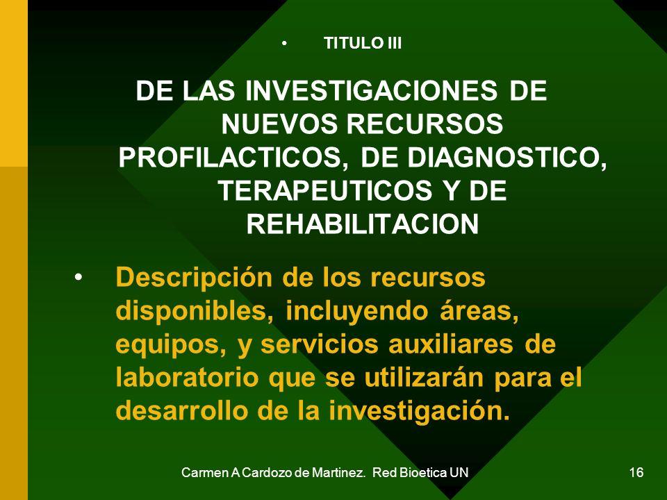 Carmen A Cardozo de Martinez. Red Bioetica UN 16 TITULO III DE LAS INVESTIGACIONES DE NUEVOS RECURSOS PROFILACTICOS, DE DIAGNOSTICO, TERAPEUTICOS Y DE