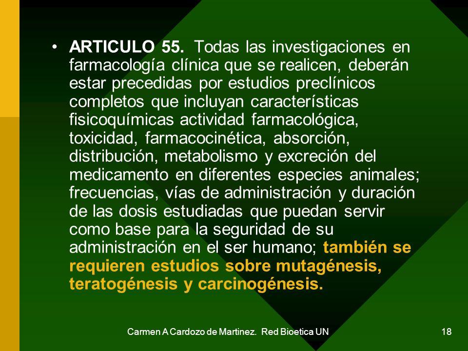 Carmen A Cardozo de Martinez. Red Bioetica UN 18 ARTICULO 55. Todas las investigaciones en farmacología clínica que se realicen, deberán estar precedi