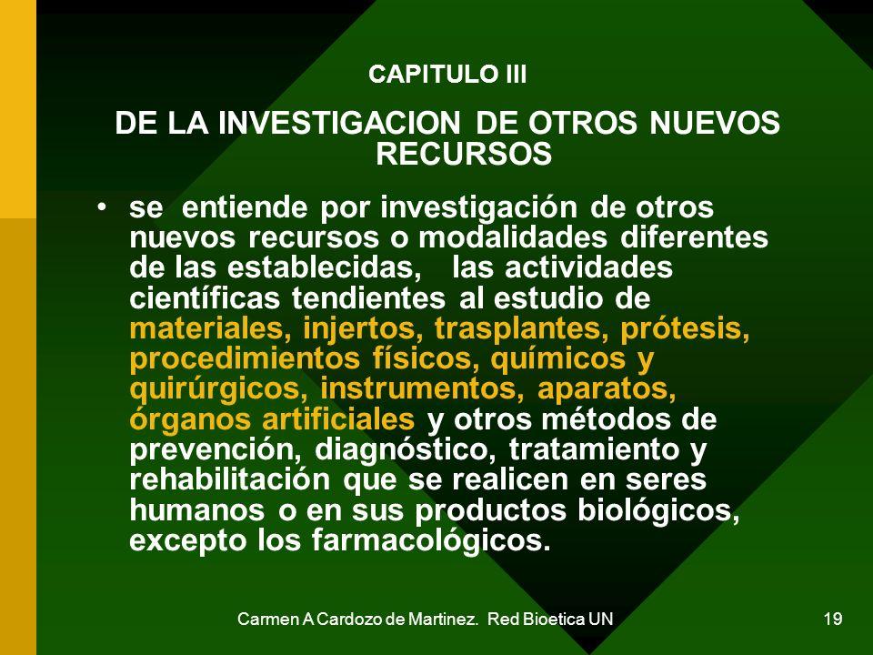 Carmen A Cardozo de Martinez. Red Bioetica UN 19 CAPITULO III DE LA INVESTIGACION DE OTROS NUEVOS RECURSOS se entiende por investigación de otros nuev