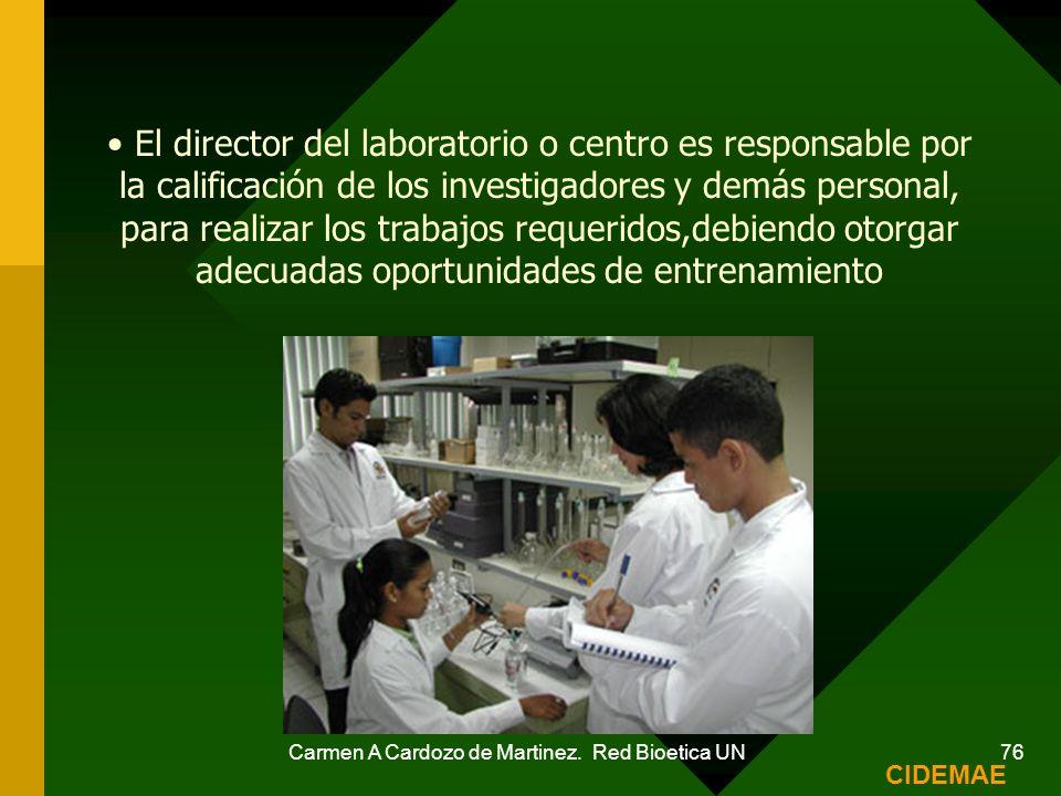 Carmen A Cardozo de Martinez. Red Bioetica UN 76 El director del laboratorio o centro es responsable por la calificación de los investigadores y demás