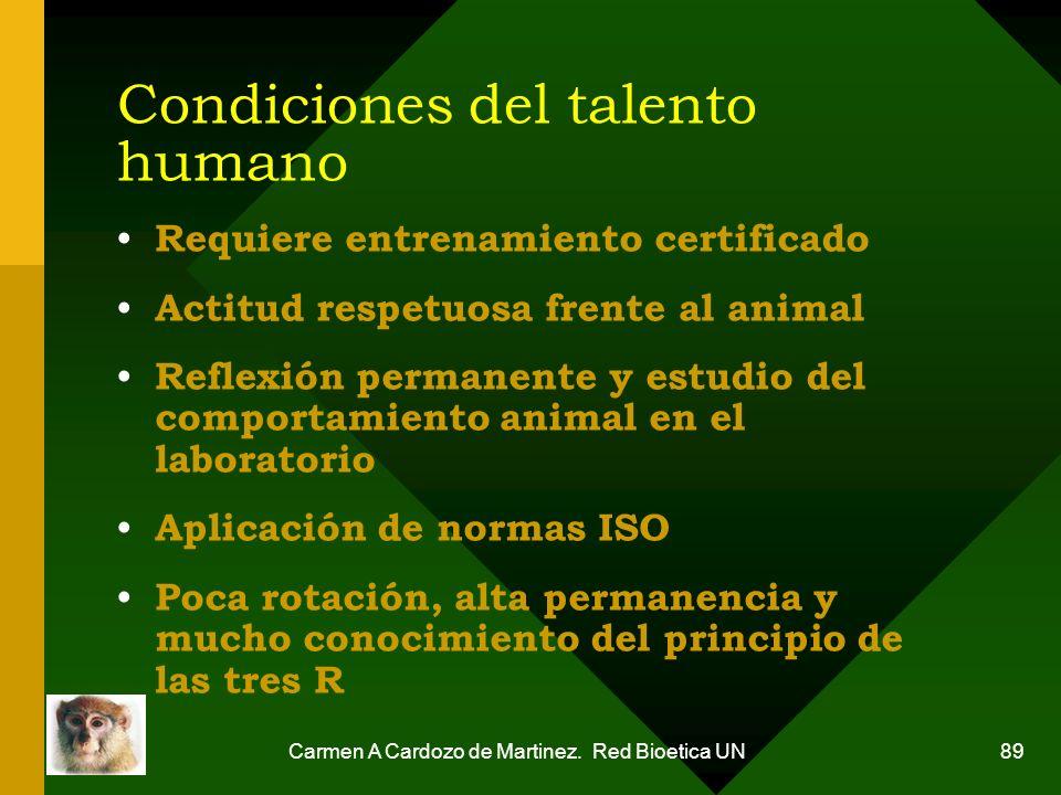 Carmen A Cardozo de Martinez. Red Bioetica UN 89 Condiciones del talento humano Requiere entrenamiento certificado Actitud respetuosa frente al animal