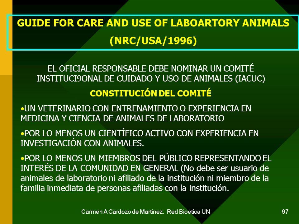 Carmen A Cardozo de Martinez. Red Bioetica UN 97 GUIDE FOR CARE AND USE OF LABOARTORY ANIMALS (NRC/USA/1996) EL OFICIAL RESPONSABLE DEBE NOMINAR UN CO