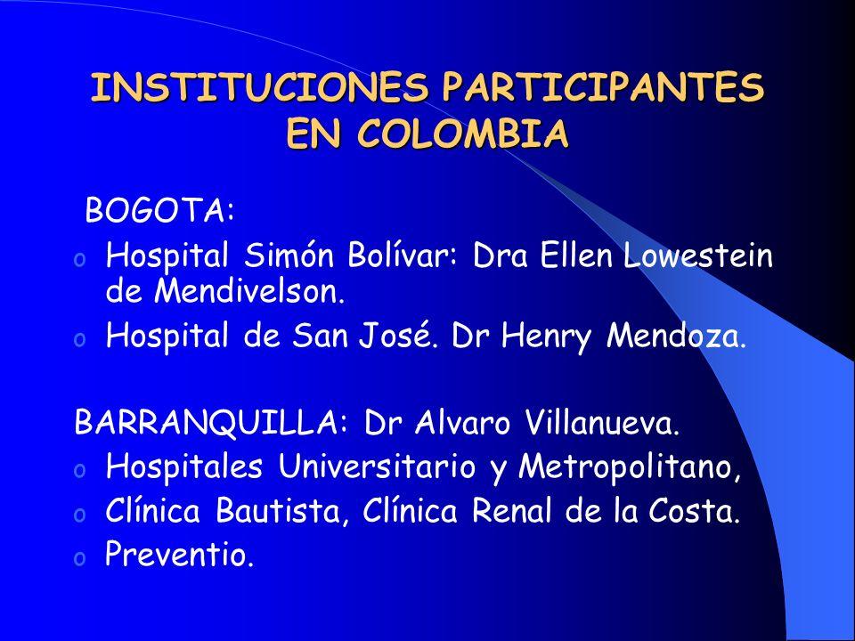 INSTITUCIONES PARTICIPANTES EN COLOMBIA BOGOTA: o Hospital Simón Bolívar: Dra Ellen Lowestein de Mendivelson. o Hospital de San José. Dr Henry Mendoza