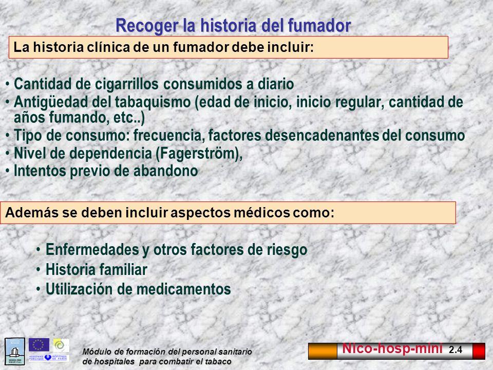Nico-hosp-mini 2.5 Módulo de formación del personal sanitario de hospitales para combatir el tabaco Incluir el tabaquismo en la historia clínica El tabaquismo debe anotarse al lado del peso y de la presión arterial en la historia clínica: No fumador, fumador, ex fumador (antigüedad).