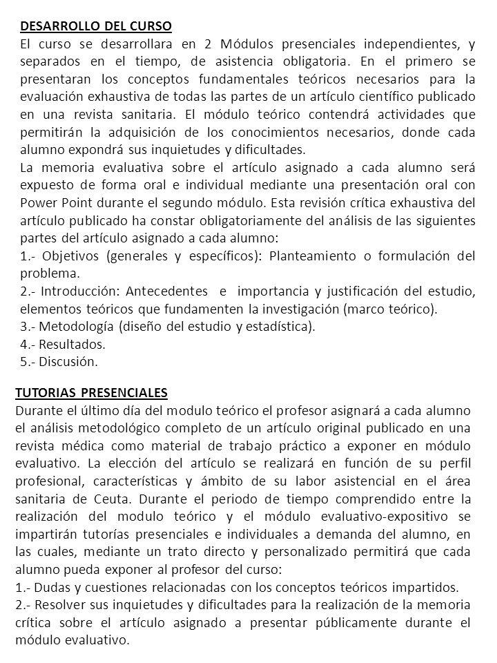 TUTORIAS PRESENCIALES Durante el último día del modulo teórico el profesor asignará a cada alumno el análisis metodológico completo de un artículo ori
