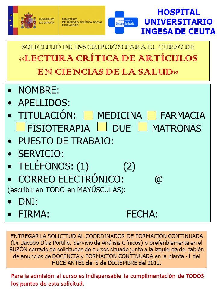 SOLICITUD DE INSCRIPCIÓN PARA EL CURSO DE «LECTURA CRÍTICA DE ARTÍCULOS EN CIENCIAS DE LA SALUD» NOMBRE: APELLIDOS: TITULACIÓN: MEDICINA FARMACIA FISI