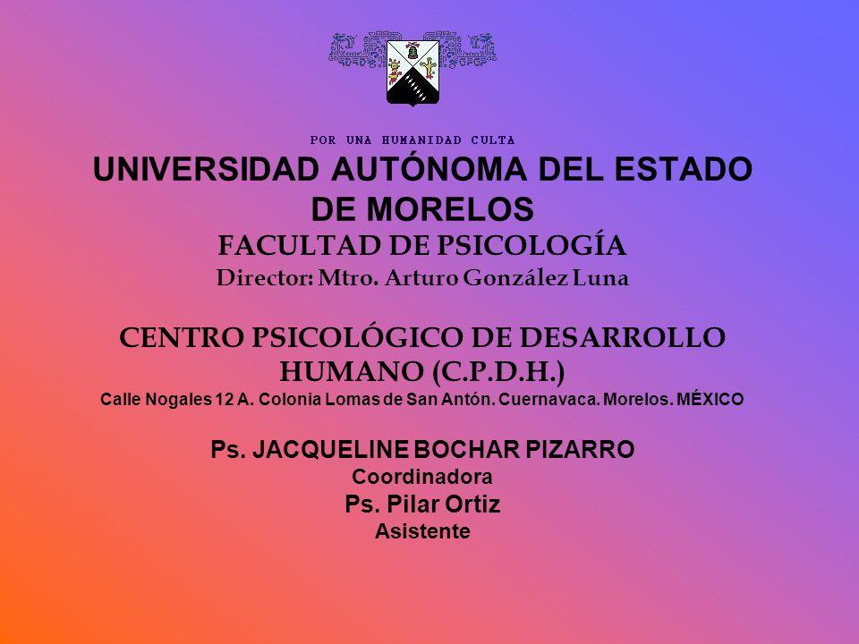 UNIVERSIDAD AUTÓNOMA DEL ESTADO DE MORELOS FACULTAD DE PSICOLOGÍA Director: Mtro. Arturo González Luna CENTRO PSICOLÓGICO DE DESARROLLO HUMANO (C.P.D.