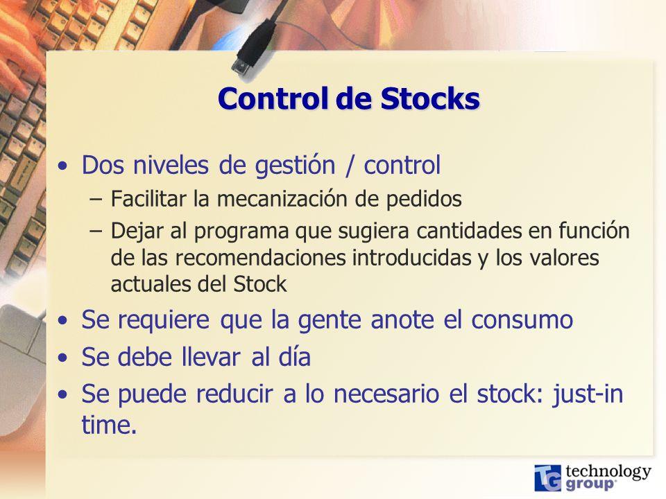 Control de Stocks Dos niveles de gestión / control –Facilitar la mecanización de pedidos –Dejar al programa que sugiera cantidades en función de las r