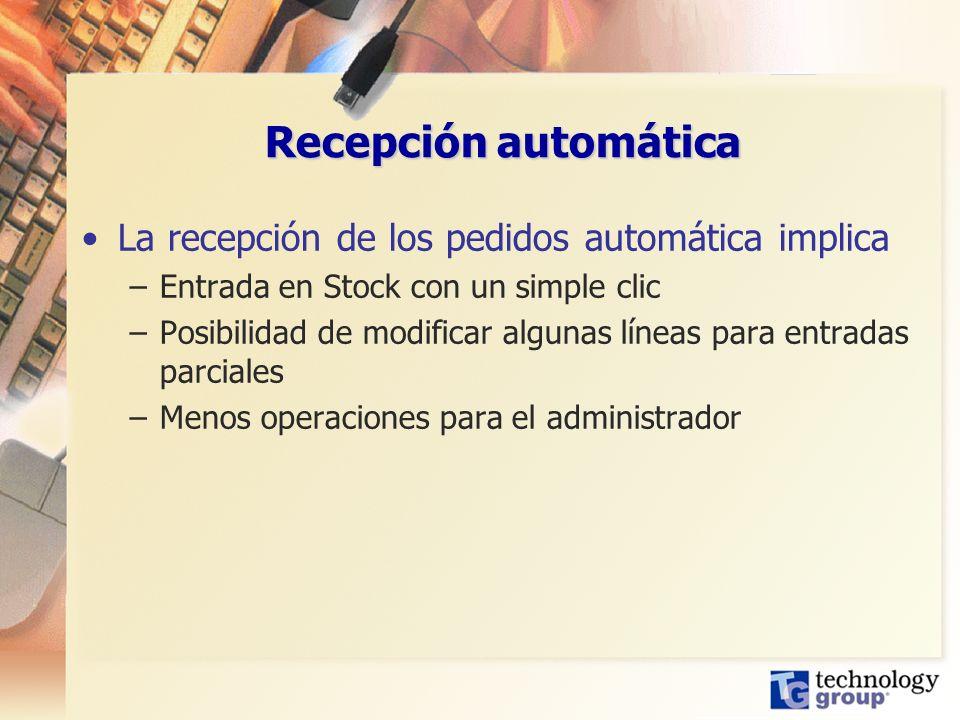 Recepción automática La recepción de los pedidos automática implica –Entrada en Stock con un simple clic –Posibilidad de modificar algunas líneas para