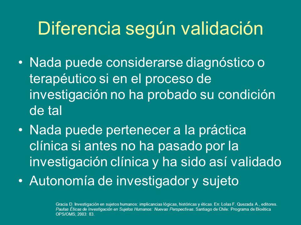 Diferencia según validación Nada puede considerarse diagnóstico o terapéutico si en el proceso de investigación no ha probado su condición de tal Nada
