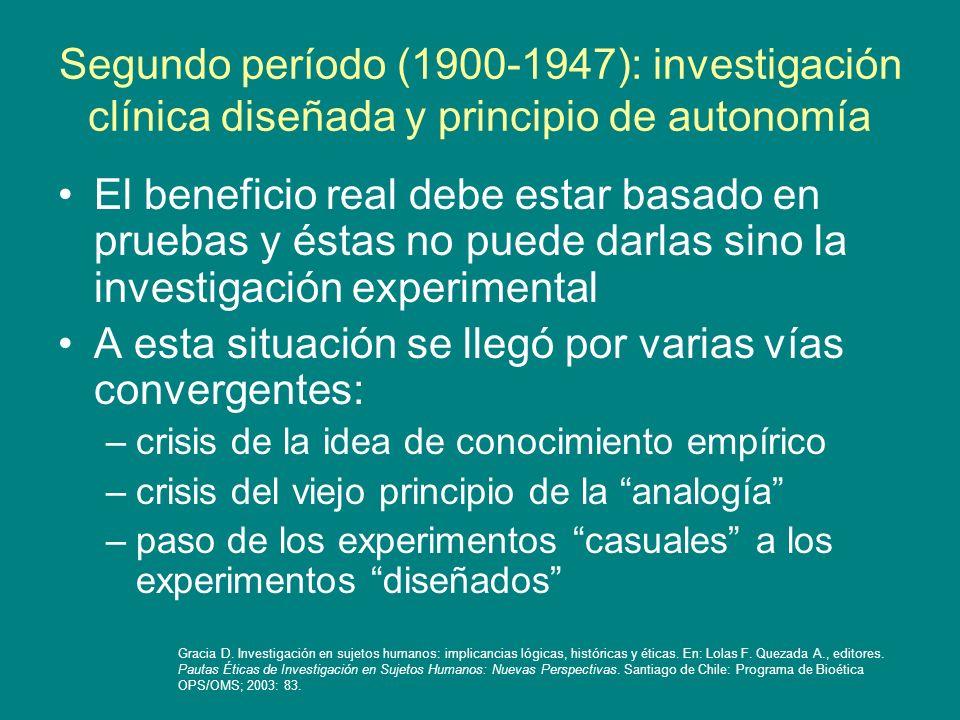Segundo período (1900-1947): investigación clínica diseñada y principio de autonomía El beneficio real debe estar basado en pruebas y éstas no puede d