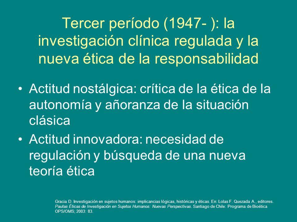 Tercer período (1947- ): la investigación clínica regulada y la nueva ética de la responsabilidad Actitud nostálgica: crítica de la ética de la autono