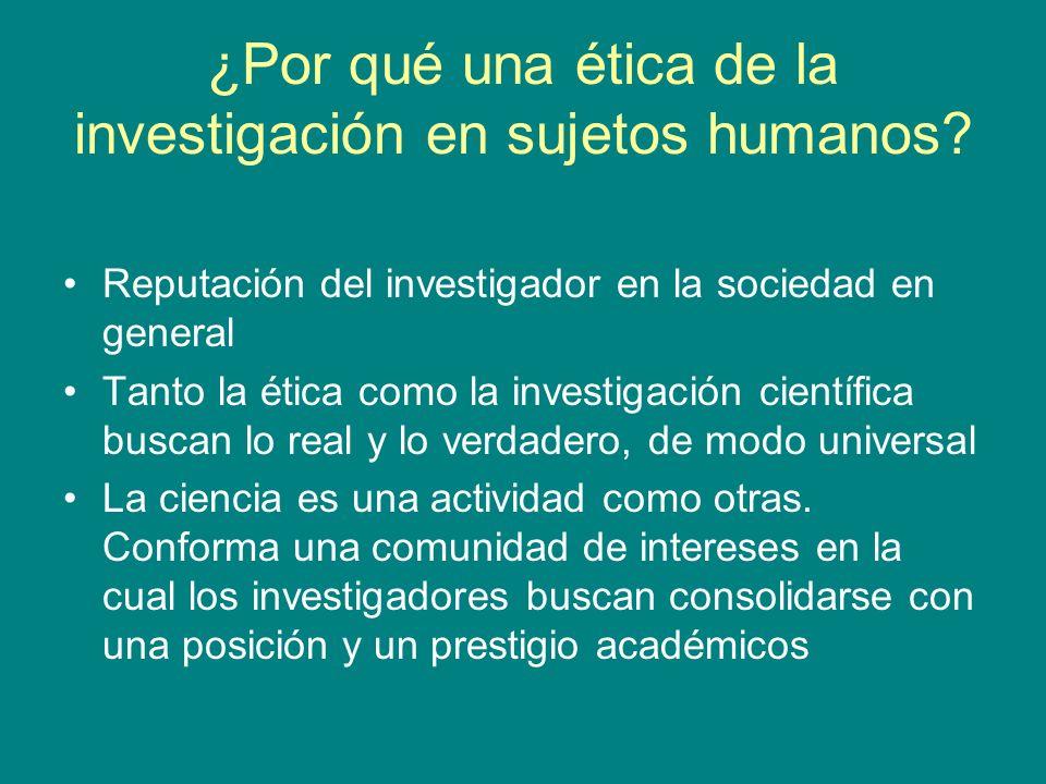 ¿Por qué una ética de la investigación en sujetos humanos? Reputación del investigador en la sociedad en general Tanto la ética como la investigación