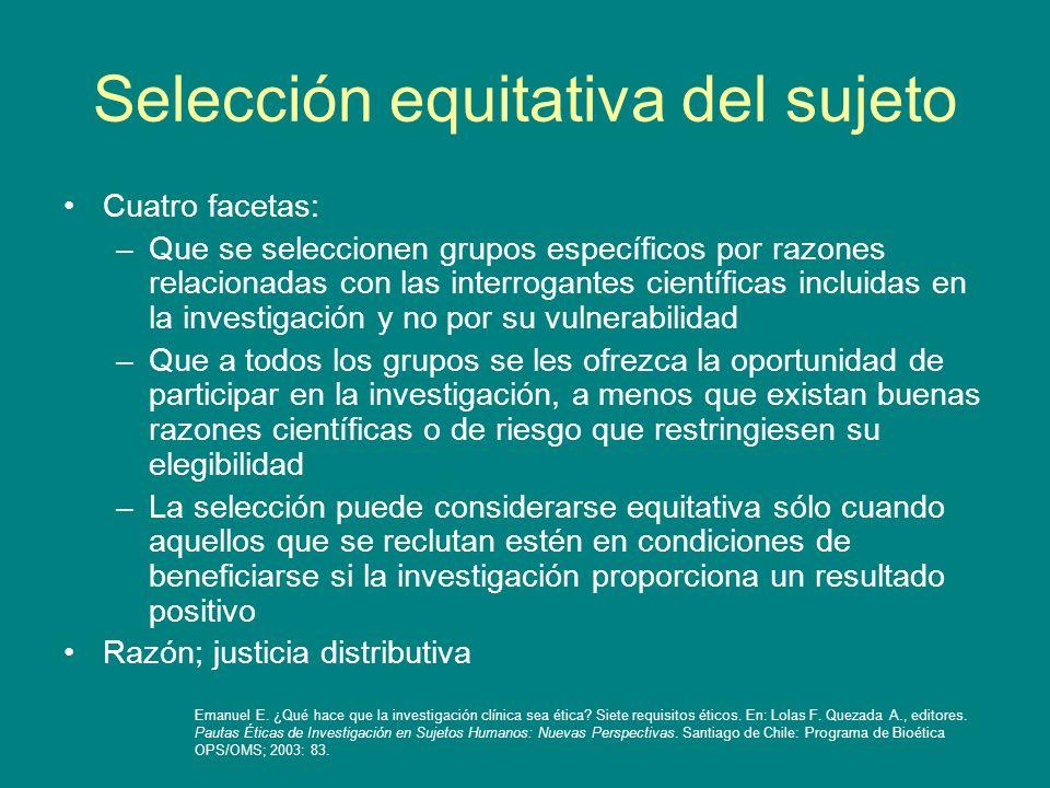 Selección equitativa del sujeto Cuatro facetas: –Que se seleccionen grupos específicos por razones relacionadas con las interrogantes científicas incl