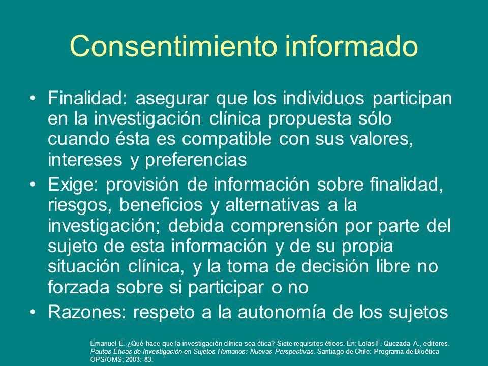 Consentimiento informado Finalidad: asegurar que los individuos participan en la investigación clínica propuesta sólo cuando ésta es compatible con su