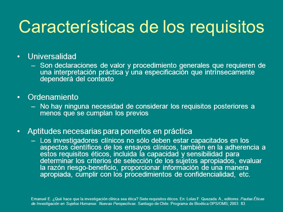 Características de los requisitos Universalidad –Son declaraciones de valor y procedimiento generales que requieren de una interpretación práctica y u