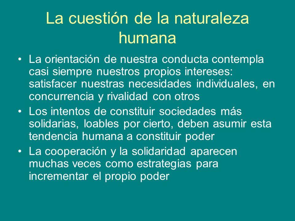 La cuestión de la naturaleza humana La orientación de nuestra conducta contempla casi siempre nuestros propios intereses: satisfacer nuestras necesida