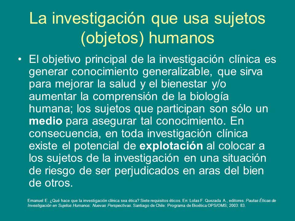 La investigación que usa sujetos (objetos) humanos El objetivo principal de la investigación clínica es generar conocimiento generalizable, que sirva