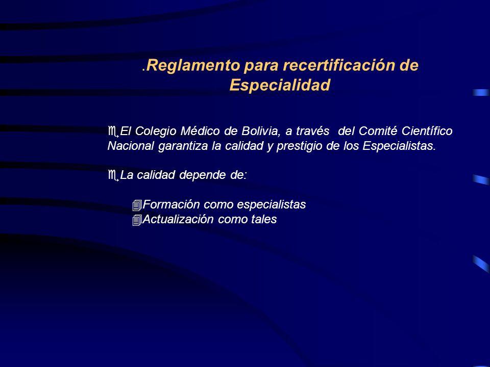 .Reglamento para recertificación de Especialidad eEl Colegio Médico de Bolivia, a través del Comité Científico Nacional garantiza la calidad y prestig