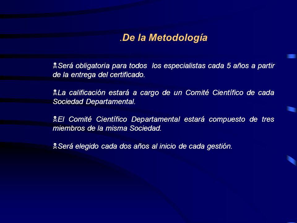 .De la Metodología NSerá obligatoria para todos los especialistas cada 5 años a partir de la entrega del certificado. NLa calificación estará a cargo