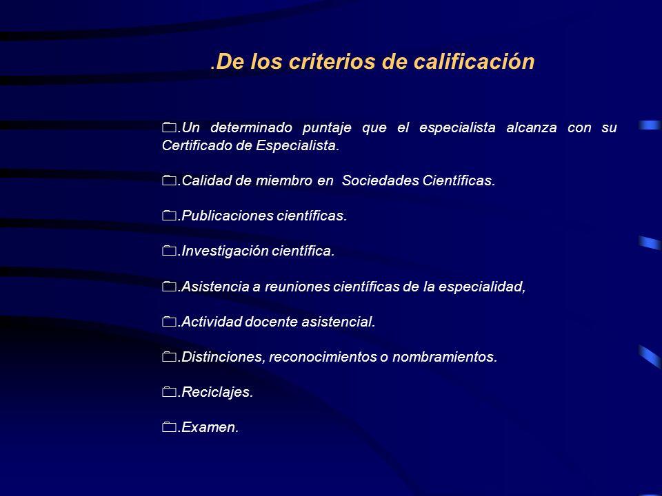 .De los criterios de calificación 0.Un determinado puntaje que el especialista alcanza con su Certificado de Especialista. 0.Calidad de miembro en Soc