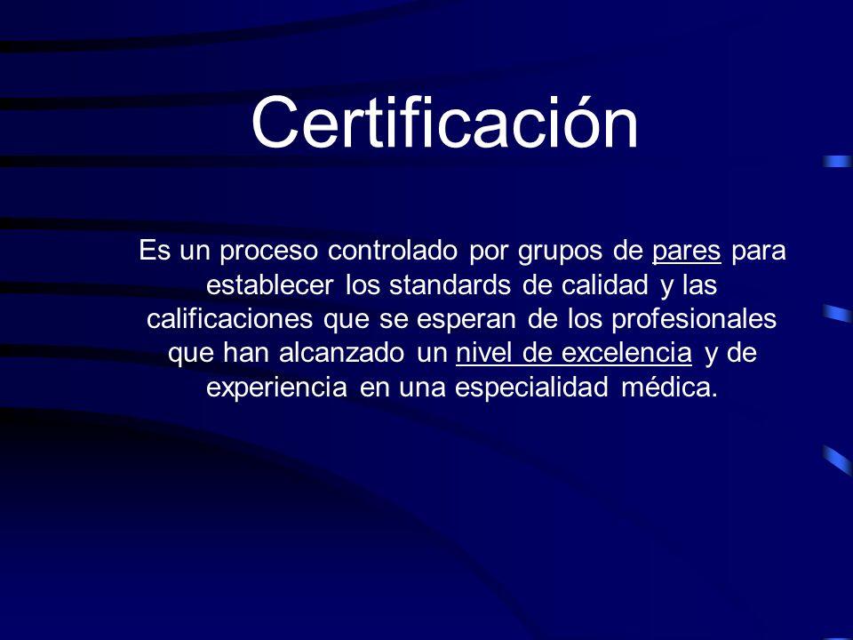 Certificación Es un proceso controlado por grupos de pares para establecer los standards de calidad y las calificaciones que se esperan de los profesi